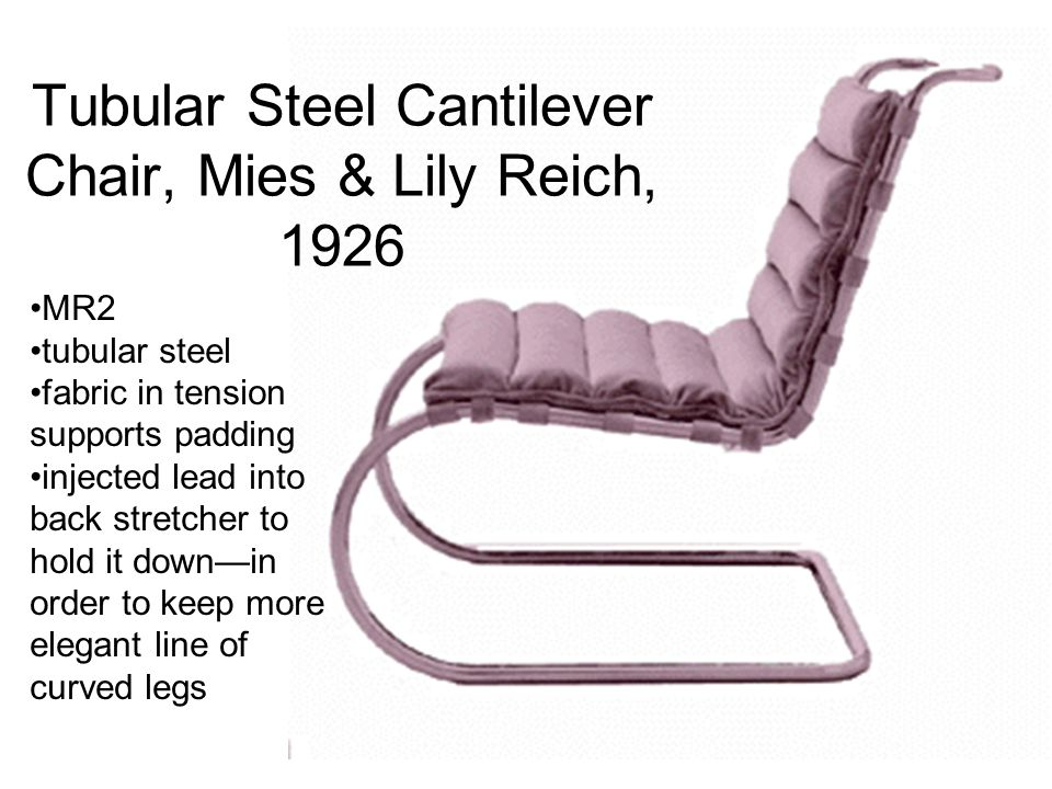 Tubular Steel Cantilever Chair, Mies & Lily Reich, 1926 MR2 tubular steel fabric in tension supports padding injected lead into back stretcher to hold