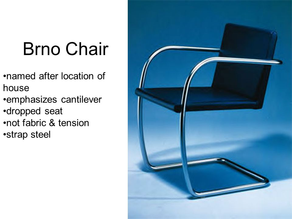 Brno Chair named after location of house emphasizes cantilever dropped seat not fabric & tension strap steel