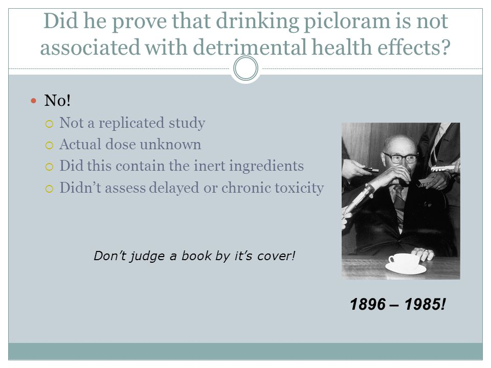 Did he prove that drinking picloram is not associated with detrimental health effects.