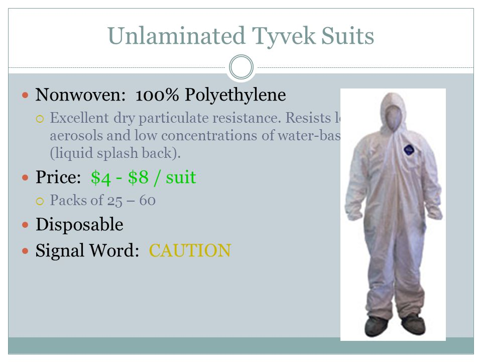 Unlaminated Tyvek Suits Nonwoven: 100% Polyethylene  Excellent dry particulate resistance.