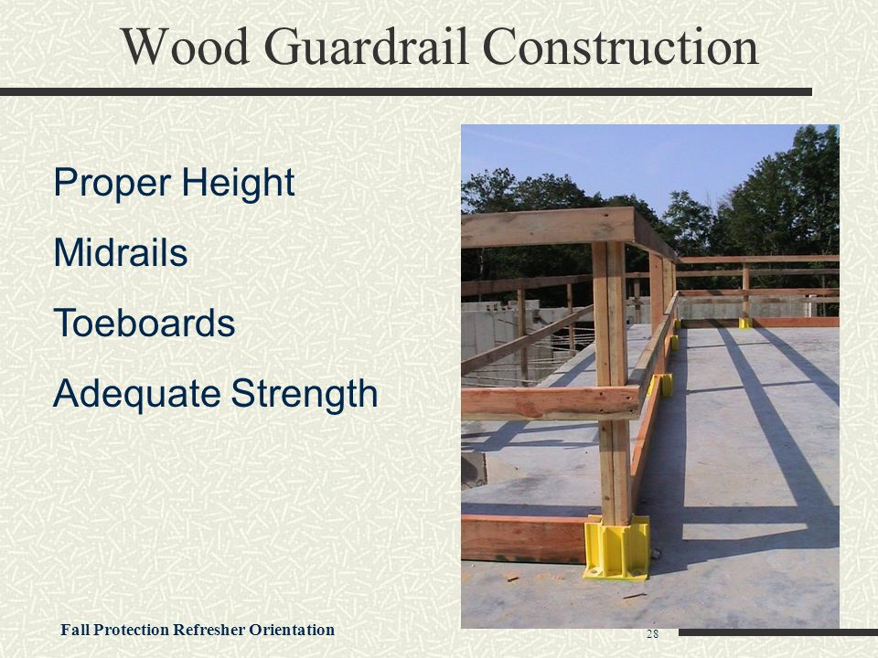 Fall Protection Refresher Orientation 28 Wood Guardrail Construction Proper Height Midrails Toeboards Adequate Strength