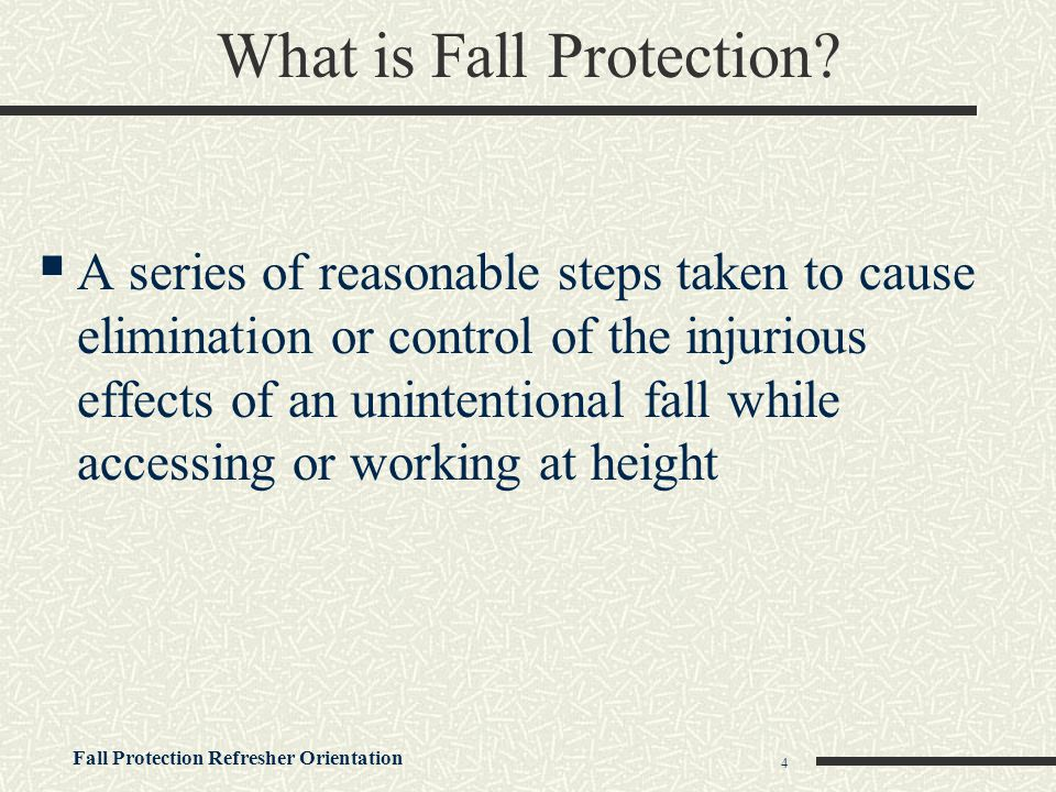 Fall Protection Refresher Orientation 35 Personal Fall Arrest Systems  Should only be used when other fall prevention means can not be used or are not feasible.