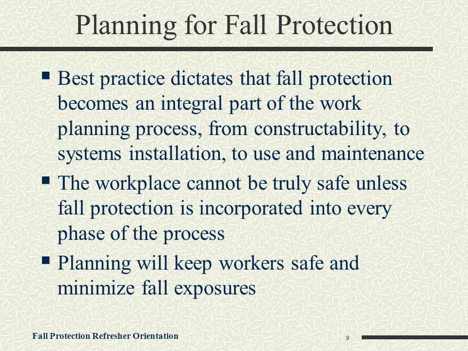 Fall Protection Refresher Orientation 30 Cable Guardrail Construction Proper height Cannot deflect below 39 Marked every 6' Terminations and attachments Maintenance