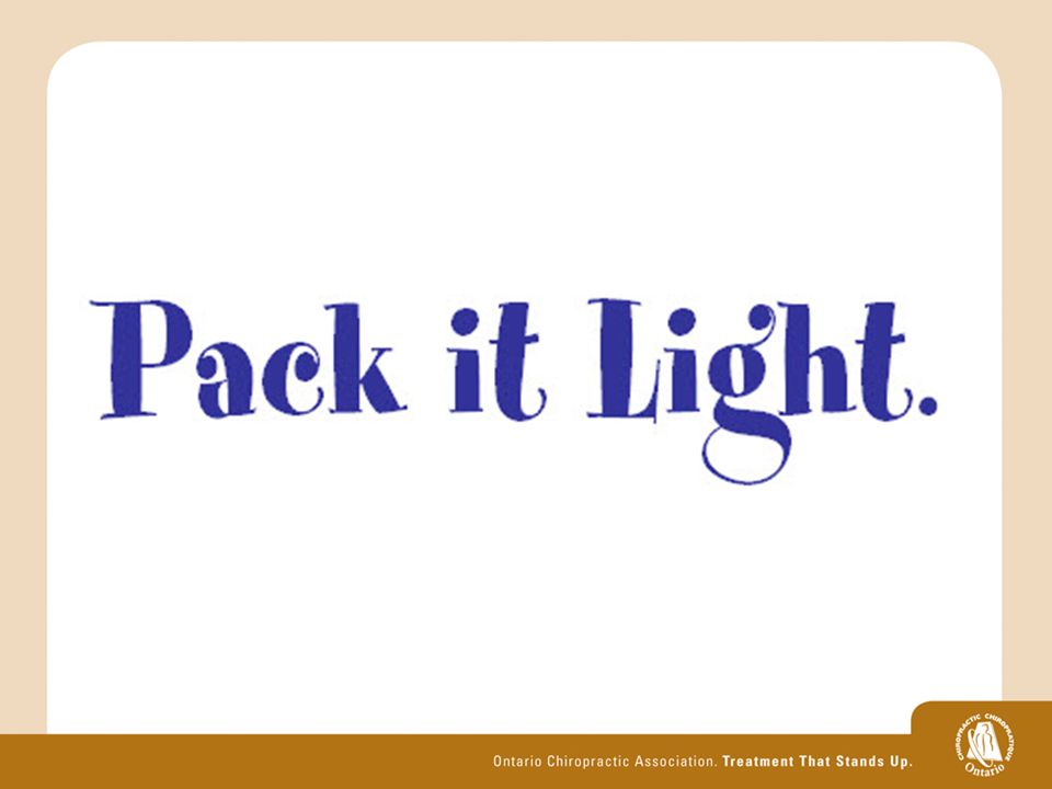1.Plan to pack light – your bag should not weigh more than 10 - 15% of your body weight.