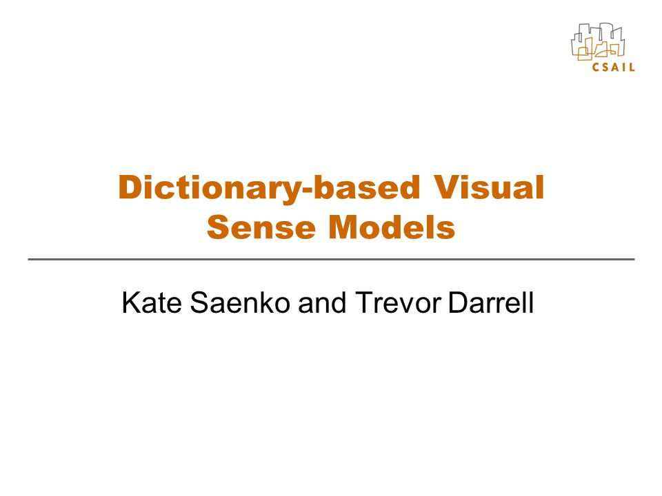 Dictionary-based Visual Sense Models Kate Saenko and Trevor Darrell