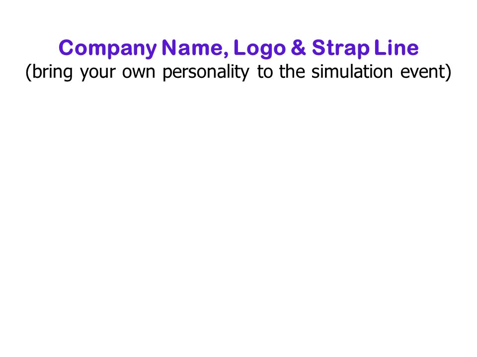 Company Name, Logo & Strap Line (bring your own personality to the simulation event)