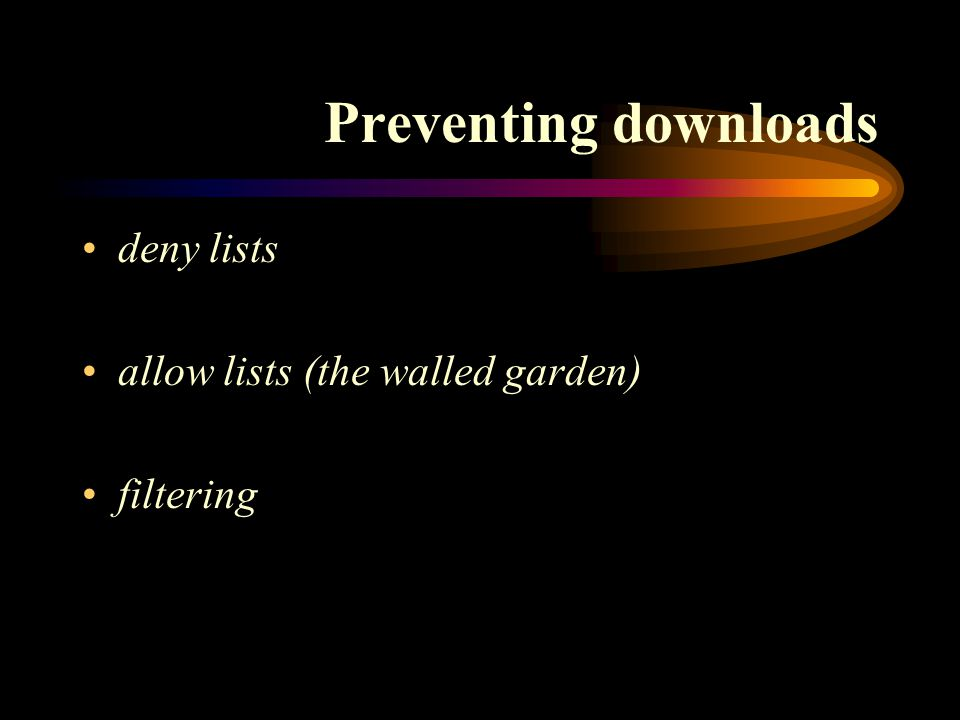Preventing downloads deny lists allow lists (the walled garden) filtering