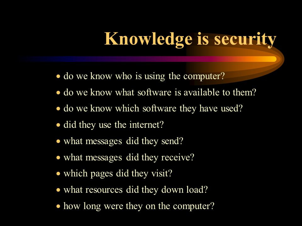 Knowledge is security  do we know who is using the computer.