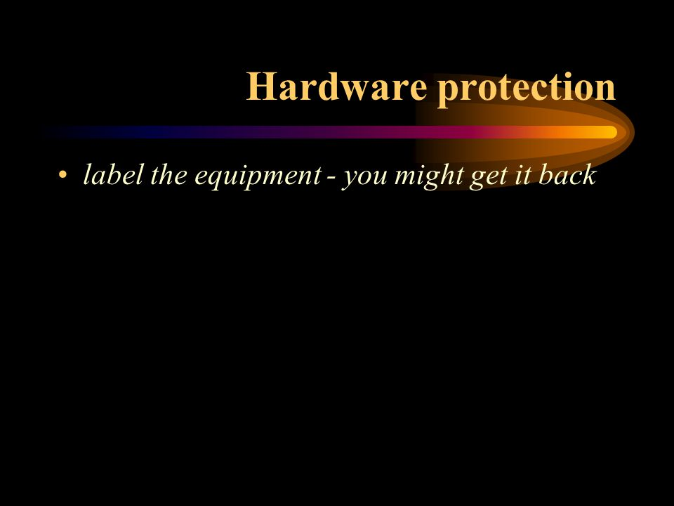 Hardware protection label the equipment - you might get it back