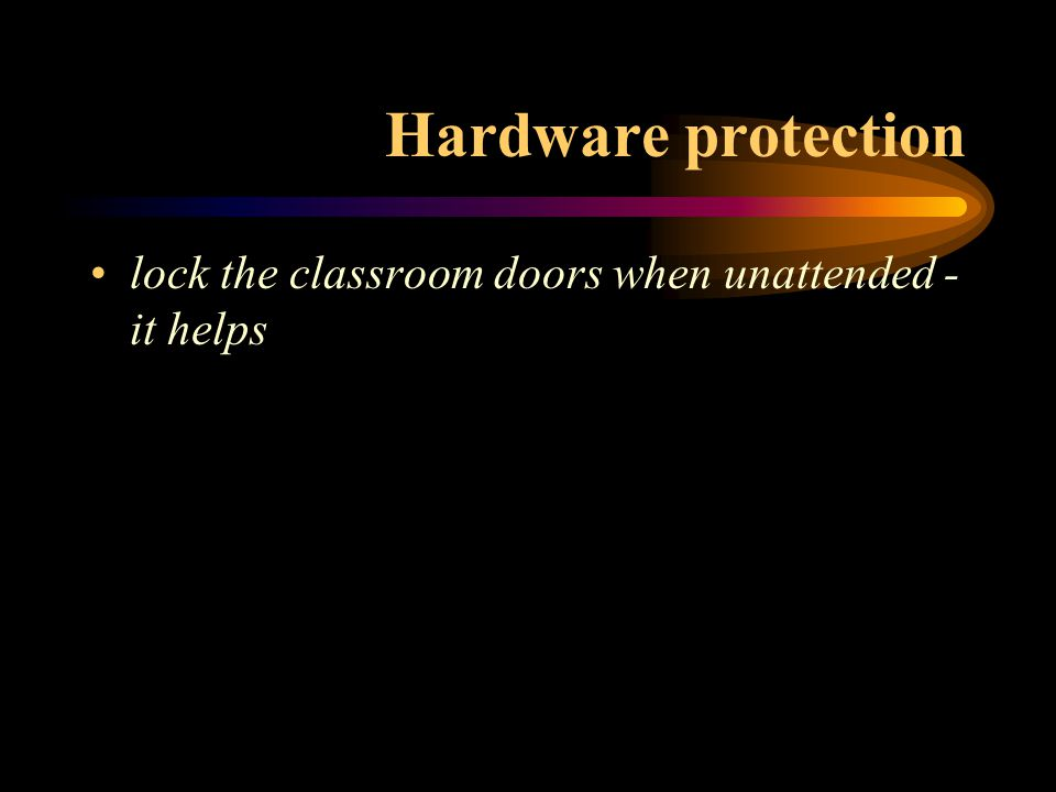 Hardware protection lock the classroom doors when unattended - it helps