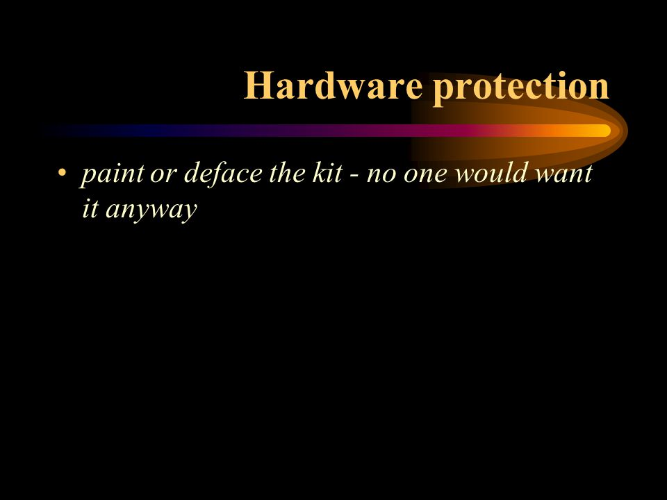 Hardware protection paint or deface the kit - no one would want it anyway