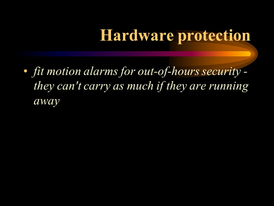 Hardware protection fit motion alarms for out-of-hours security - they can't carry as much if they are running away