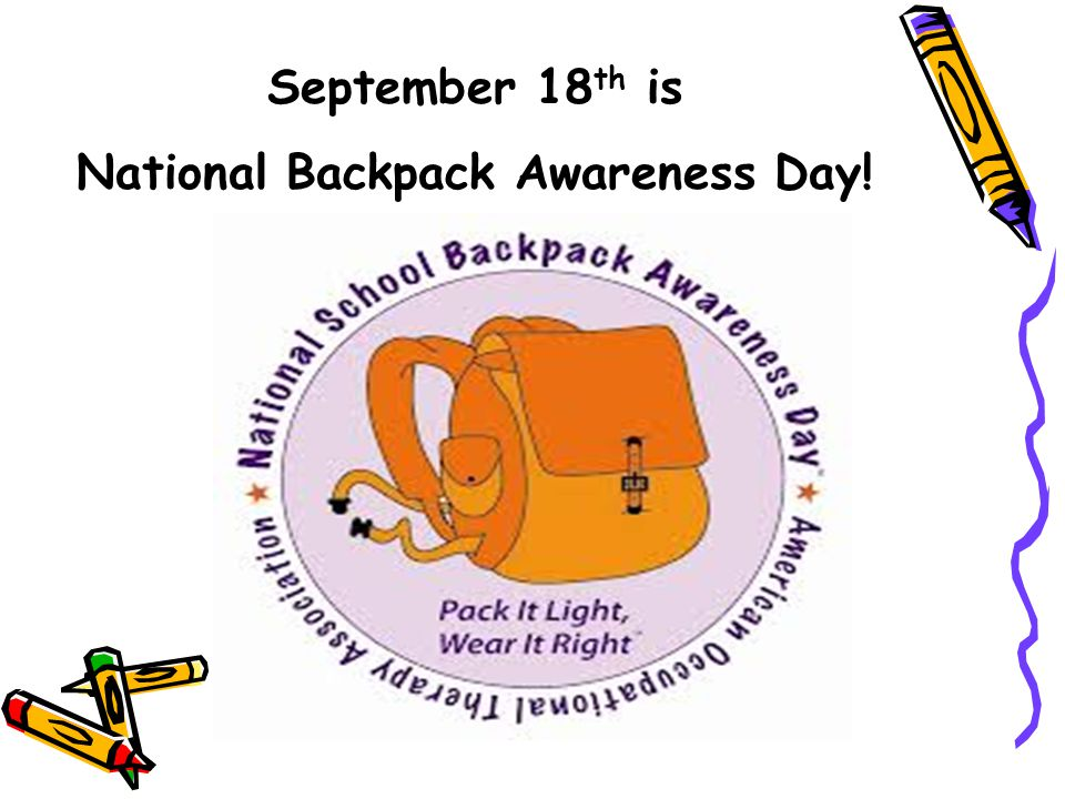 September 18 th is National Backpack Awareness Day!
