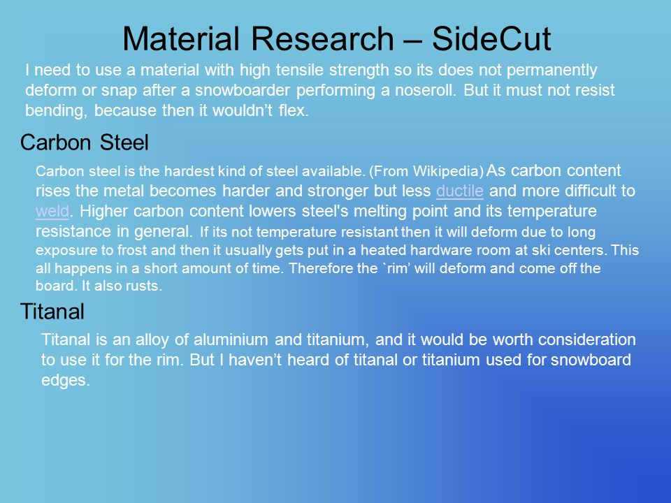 Material Research – SideCut Carbon Steel Titanal I need to use a material with high tensile strength so its does not permanently deform or snap after a snowboarder performing a noseroll.