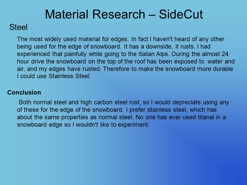 Material Research – SideCut Steel The most widely used material for edges. In fact I haven't heard of any other being used for the edge of snowboard.