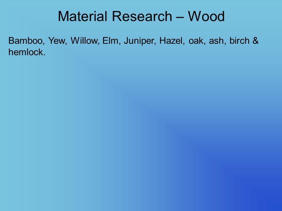 Material Research – Wood Bamboo, Yew, Willow, Elm, Juniper, Hazel, oak, ash, birch & hemlock.