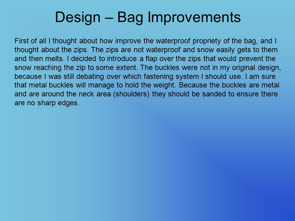 Design – Bag Improvements First of all I thought about how improve the waterproof propriety of the bag, and I thought about the zips. The zips are not