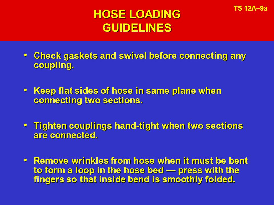 HOSE LOADING GUIDELINES Check gaskets and swivel before connecting any coupling.