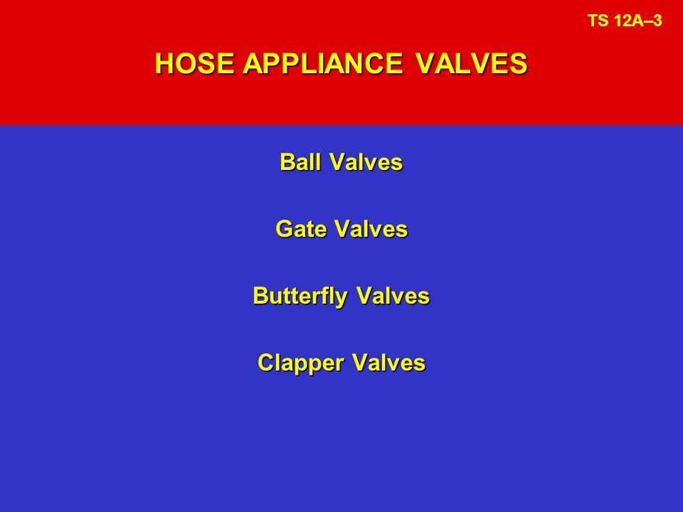 VALVE DEVICES & HOSE FITTINGS Valve devices Valve devices  Wye appliances  Siamese appliances  Water thief appliances  Large diameter hose appliances  Hydrant valves Fittings Fittings Intake devices Intake devices TS 12A–4