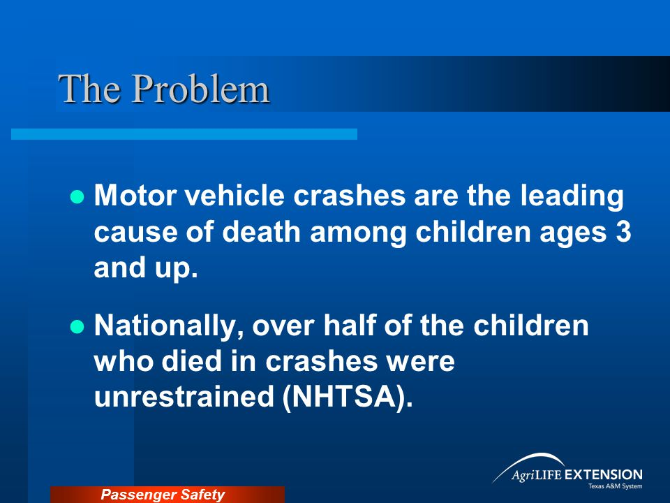 Passenger Safety The Law in Texas NEW LAW EFFECTIVE 9/1/09 Children under 8 years of age UNLESS taller than 4'9 must be restrained in a child restraint system according to the manufacturer's instructions.