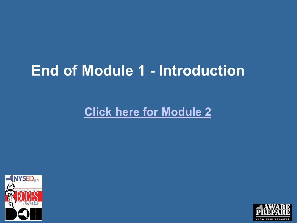 End of Module 1 - Introduction Click here for Module 2