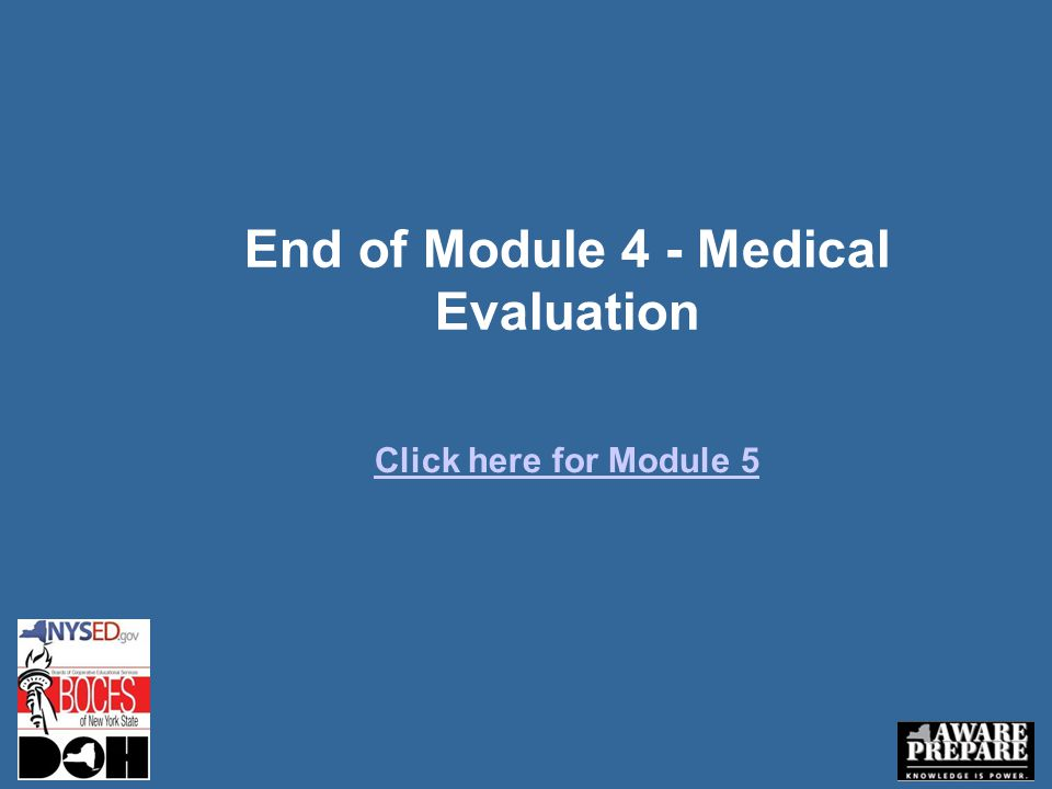 End of Module 4 - Medical Evaluation Click here for Module 5