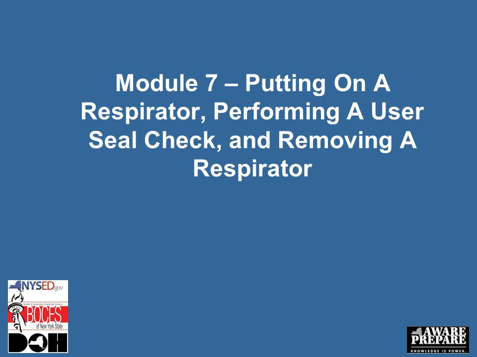 Module 7 – Putting On A Respirator, Performing A User Seal Check, and Removing A Respirator