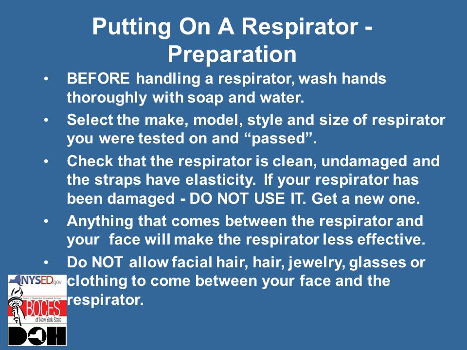 BEFORE handling a respirator, wash hands thoroughly with soap and water.