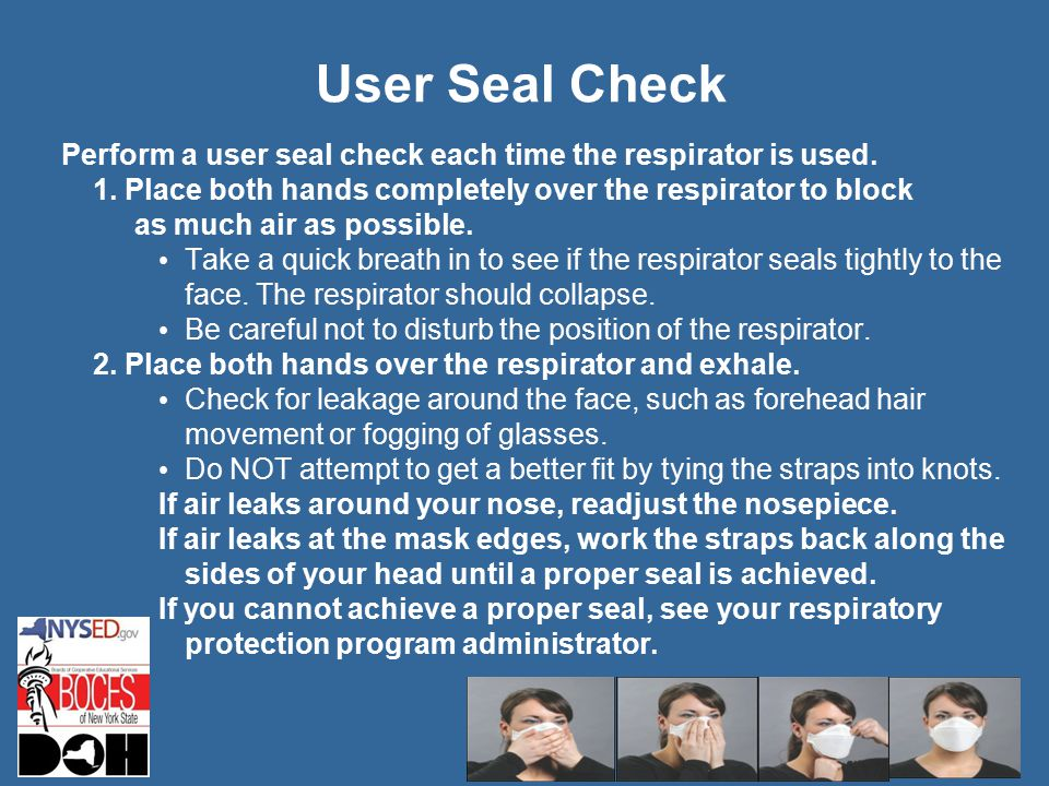 User Seal Check Perform a user seal check each time the respirator is used.