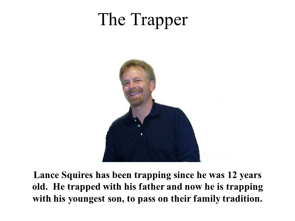 The Trapper Lance Squires has been trapping since he was 12 years old.