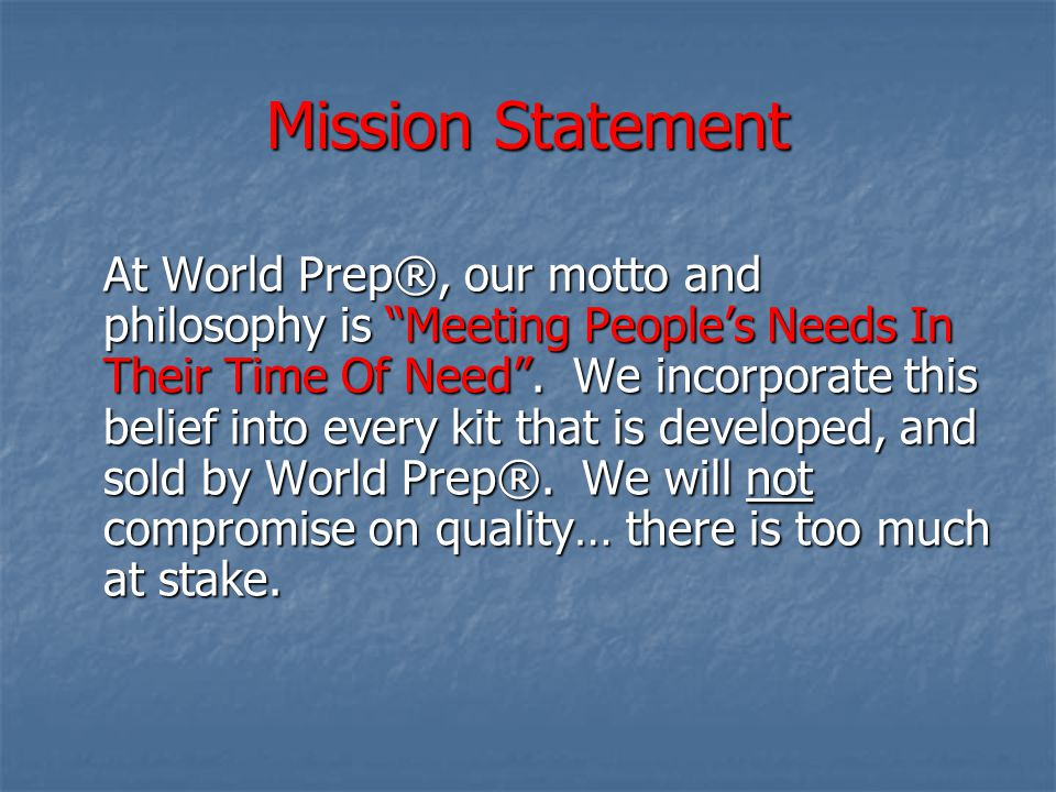 "Mission Statement At World Prep®, our motto and philosophy is ""Meeting People's Needs In Their Time Of Need"". We incorporate this belief into every ki"