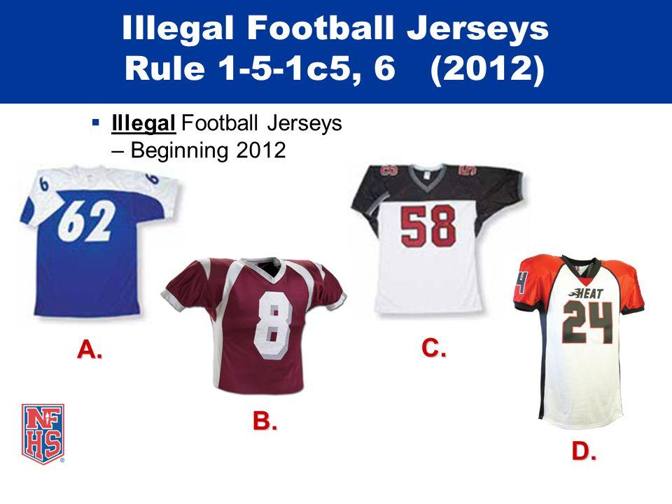 Illegal Football Jerseys Rule 1-5-1c5, 6 (2012)  Illegal Football Jerseys – Beginning 2012 A.