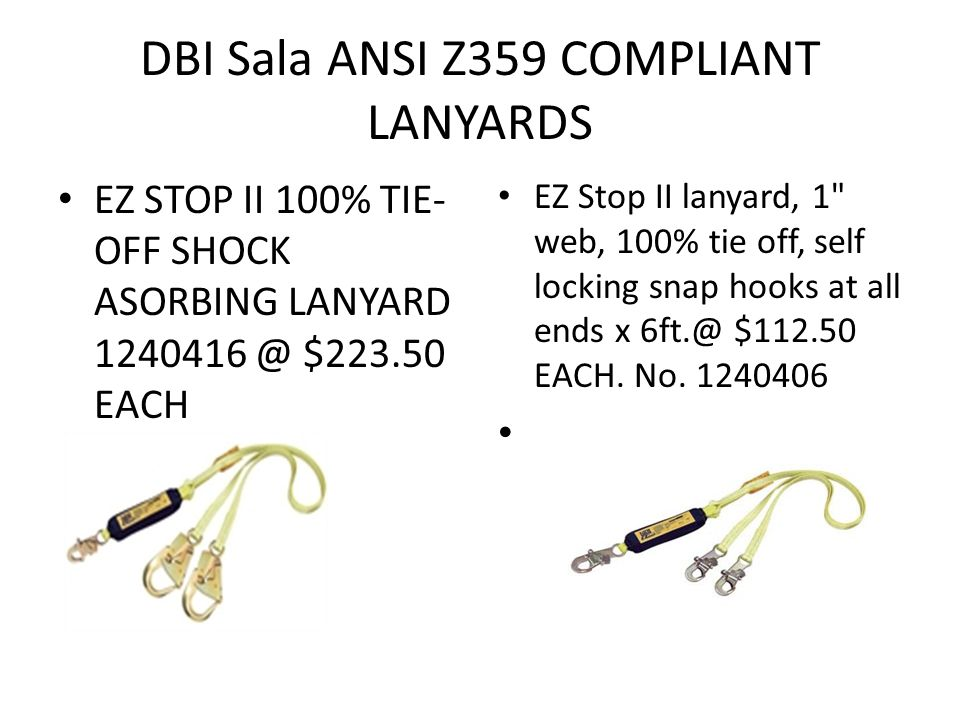 DBI Sala ANSI Z359 COMPLIANT SINGLE LEG LANYARDS 1 polyester webbing for durability and longevity Easy to use self locking snap hooks at both ends Soft cover shock absorber for comfort 6 ft.