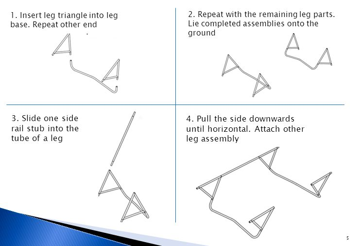 1. Insert leg triangle into leg base. Repeat other end 2.