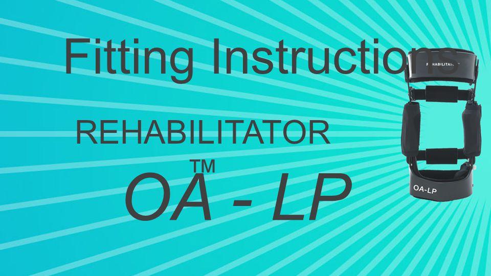 Fitting Instructions REHABILITATOR ™ OA - LP