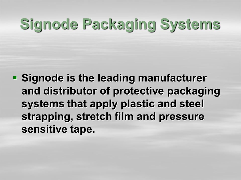 Signode Packaging Systems  Signode is the leading manufacturer and distributor of protective packaging systems that apply plastic and steel strapping, stretch film and pressure sensitive tape.