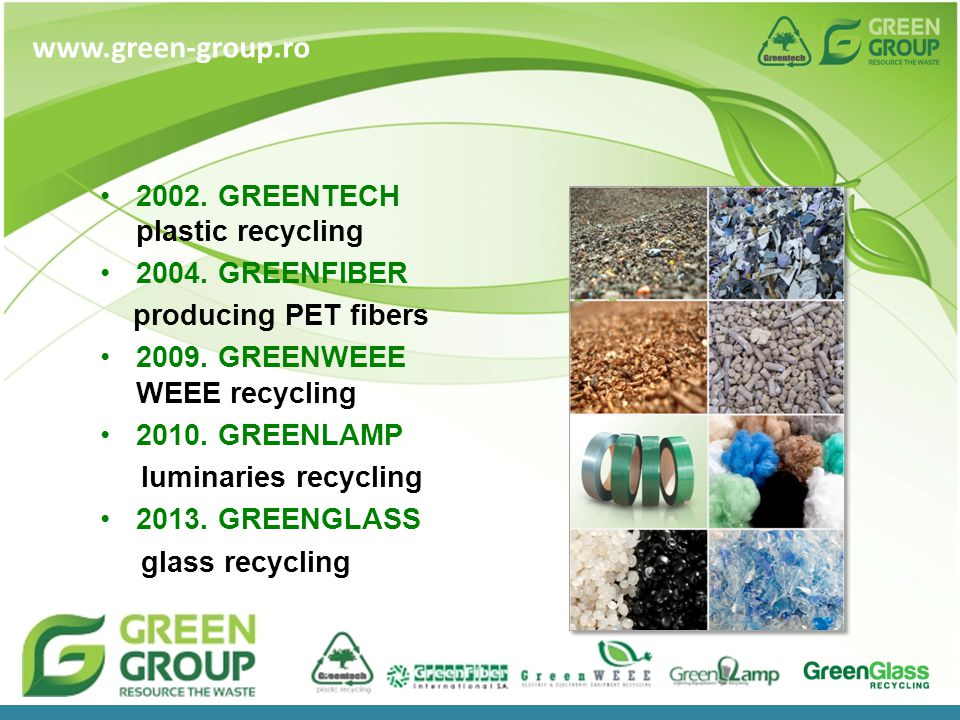 2002. GREENTECH plastic recycling 2004. GREENFIBER producing PET fibers 2009.