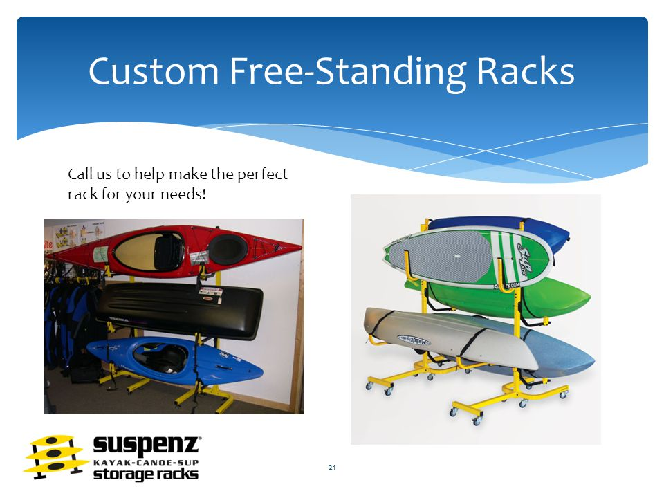 Custom Free-Standing Racks 21 Call us to help make the perfect rack for your needs!
