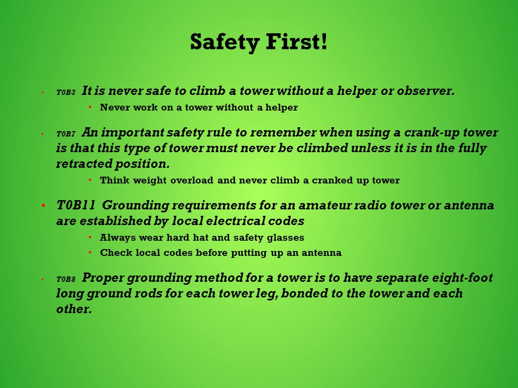Safety First.T0B3 It is never safe to climb a tower without a helper or observer.