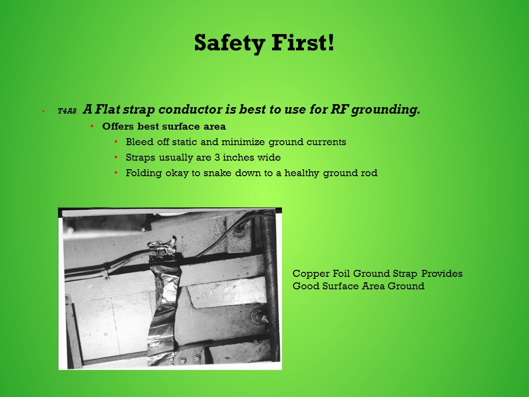 Safety First.T4A8 A Flat strap conductor is best to use for RF grounding.