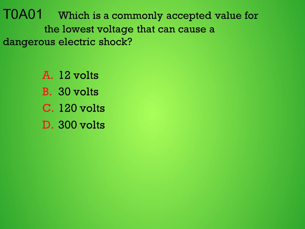 T0A01 Which is a commonly accepted value for the lowest voltage that can cause a dangerous electric shock.