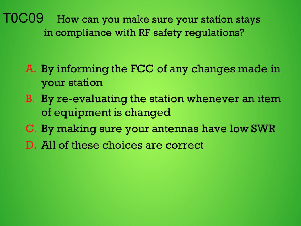 T0C09 How can you make sure your station stays in compliance with RF safety regulations.