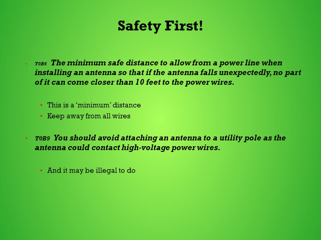 Safety First! T0B6 The minimum safe distance to allow from a power line when installing an antenna so that if the antenna falls unexpectedly, no part