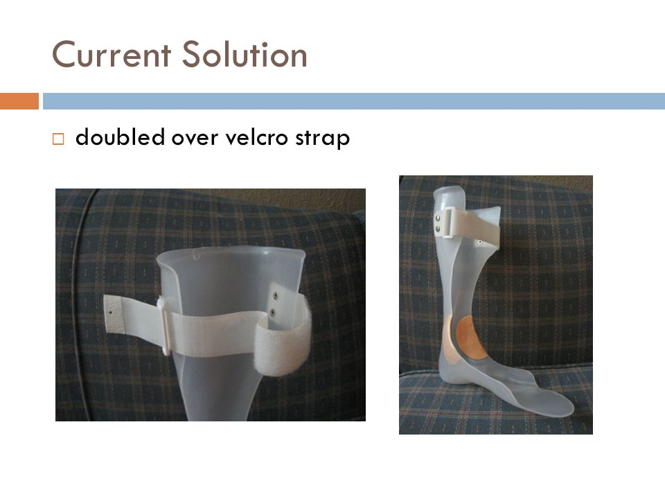 Current Solution  doubled over velcro strap