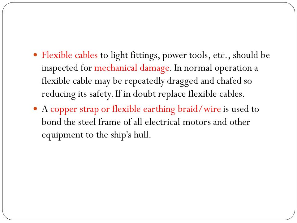 Flexible cables to light fittings, power tools, etc., should be inspected for mechanical damage.