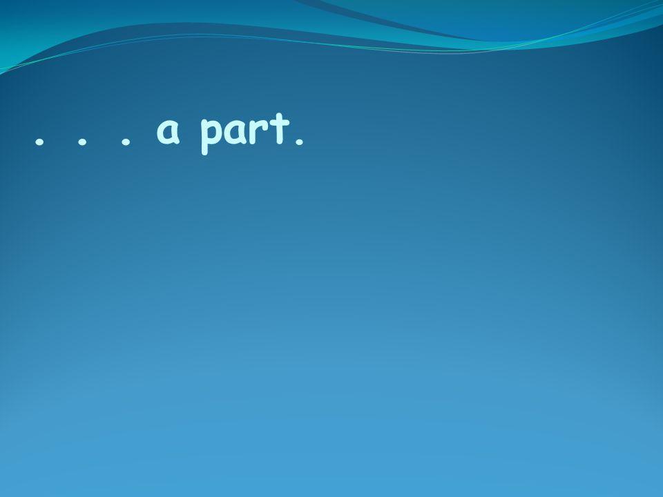 ... a part.