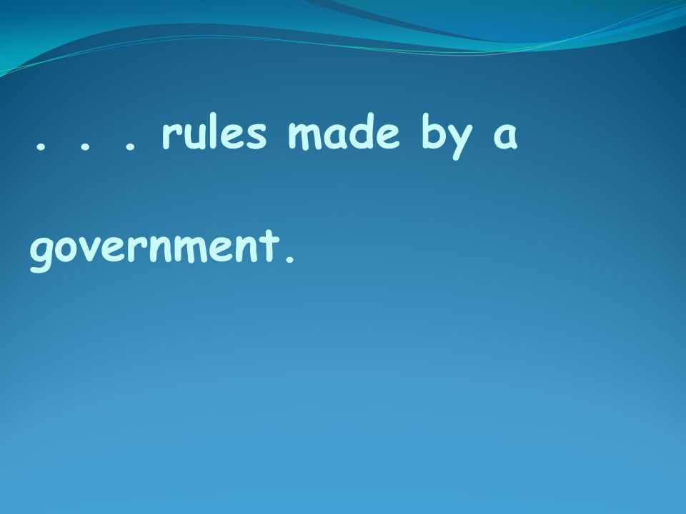 ... rules made by a government.