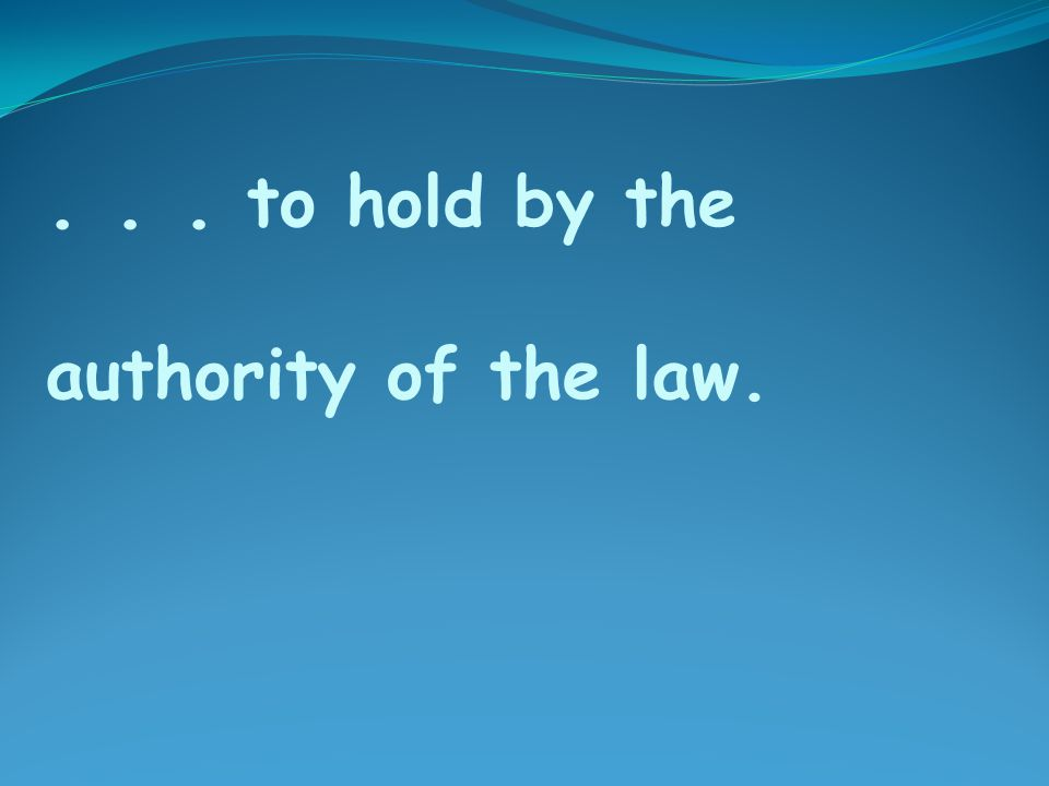 ... to hold by the authority of the law.