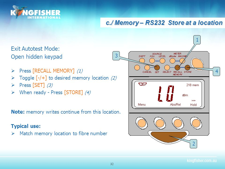 32 c./ Memory – RS232 Store at a location Exit Autotest Mode: Open hidden keypad  Press [RECALL MEMORY] (1)  Toggle [-/+] to desired memory location (2)  Press [SET] (3)  When ready - Press [STORE] (4) Note: memory writes continue from this location.