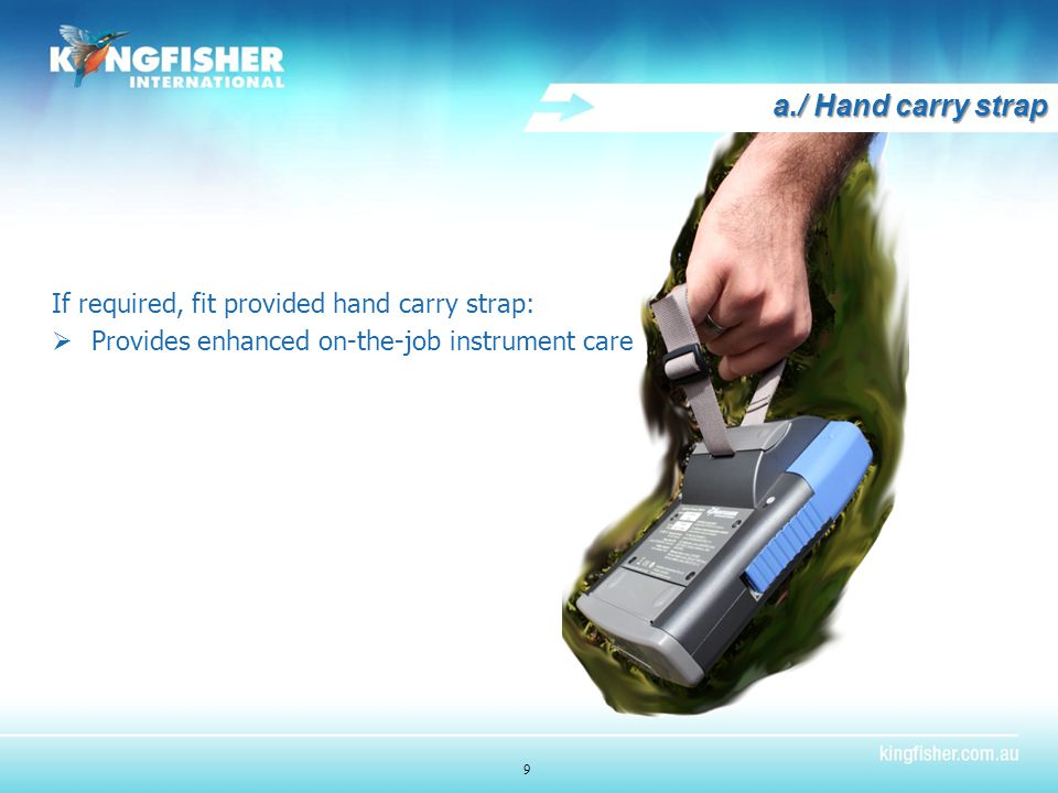 a./ Hand carry strap If required, fit provided hand carry strap:  Provides enhanced on-the-job instrument care 9
